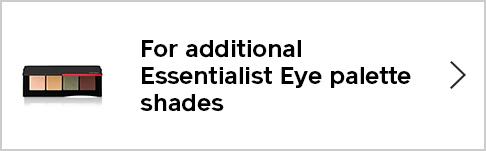 For additional Essentialist Eye palette shades